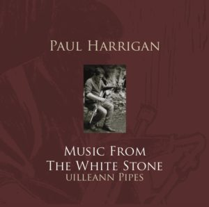 Paul Harrigan, Uilleann Pipes, Music From The White Stone, Traditional Music From Donegal